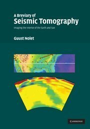 A Breviary of Seismic Tomography: Imaging the Interior of the Earth and Sun 1st edition by Nolet, Guust (2008) Hardcover