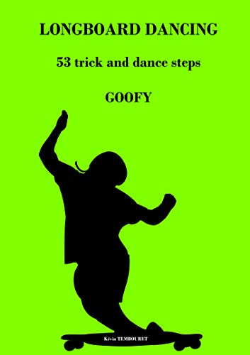 LONGBOARD DANCING: 53 tricks and dance steps - GOOFY (English Edition)