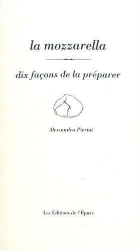 Mozzarella : Dix façons de la préparer par Alessandra Pierini
