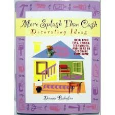 More Splash Than Cash Decorating Ideas: Over 1200 Tips, Tricks, TechniquesAnd Ideas To Decorate Your by Donna Babylon (1999-08-01)
