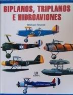Biplanos, triplanos e hidroaviones por Michael Sharpe