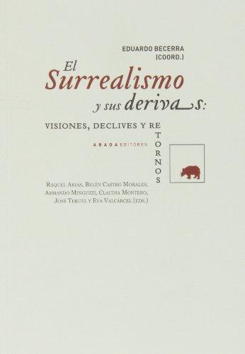 El Surrealismo Y Sus Derivas. Visiones, Declives Y Retornos (Lecturas de Historia)