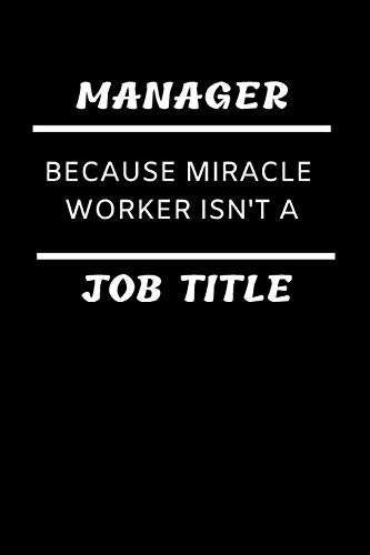 Funny Managerial Notebook: Manager Because Miracle Worker Isn't a Job Title; Blank, Lined College-Ruled Composition Journal: Gift Notepad for Career ... Writing Things Down To Remember (Pe Lyrics)