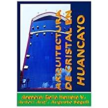 ARQUITECTURA DE CRISTAL EN HUANCAYO (Spanish Edition)