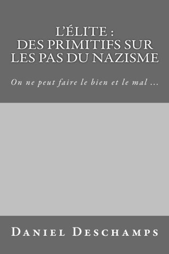 L'élite : Des primitifs sur les pas du Nazisme: On ne peut faire le bien et le mal ...