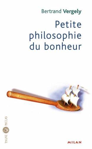 Petite philosophie du bonheur par Bertrand Vergely