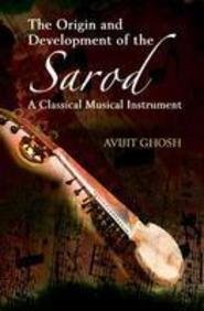 The Origin and Development of the Sarod: A Classical Musical Instrument