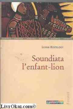 Soundiata, l'enfant-lion : Une épopée du Mali par Lilyan Kesteloot