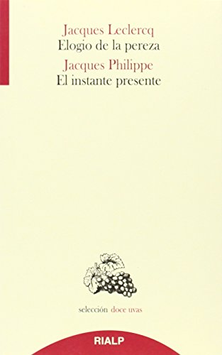 Elogio De La Pereza. El Instante Presente (Doce uvas) por Jacques Philippe