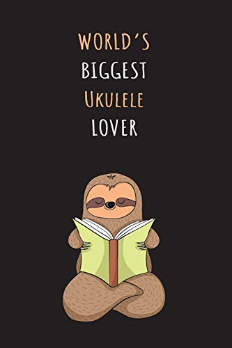 World's Biggest Ukulele Lover: Blank Lined Notebook Journal With A Cute and Lazy Sloth Reading