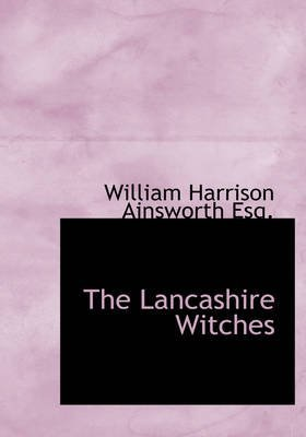 [(The Lancashire Witches)] [By (author) William Harrison Ainsworth Esq] published on (May, 2008)