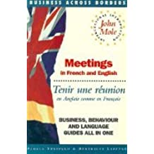 Meetings = Tenir Une Reunion: In French and English = En Anglais Comme En Francais: Tenir Une Reunion En Anglais Comme En Francais (Business Across Borders)