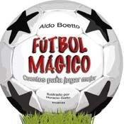Futbol Magico - Cuentos Para Jugar Mejor por Aldo Boetto