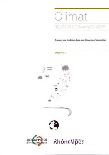 Climat : réussir le changement : Volume 1, Engager son territoire dans une démarche d'adaptation