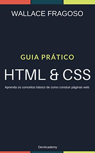 Guia Prático: HTML & CSS: Aprenda os conceitos básicos de como construir páginas web (Portuguese Edition) por Wallace Fragoso