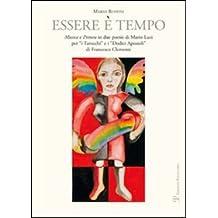 Essere è tempo. Musica e pittura in due poesie di Mario Luzi per «I tarocchi» e i «Dodici apostoli» di Francesco Clemente. Ediz. illustrata