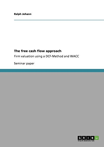The free cash flow approach: Firm valuation using a DCF-Method and WACC