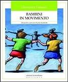 Bambini in movimento. 120 giochi e percorsi di psicomotricità