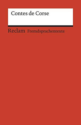 Contes de Corse: Francette Orsoni: La bergère ligure. - Prosper Mérimée: Mateo Falcone. - Guy de Maupassant: Une vendetta. Avec un dossier sur les ... B1 - B2 (GER) (Reclams Universal-Bibliothek)