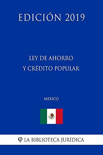 Ley de Ahorro y Crédito Popular (México) (Edición 2019) por La Biblioteca Jurídica