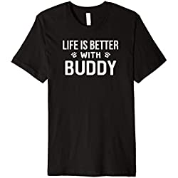 Life Is Better With Buddy Hund Hunde Hundenamen T-Shirt
