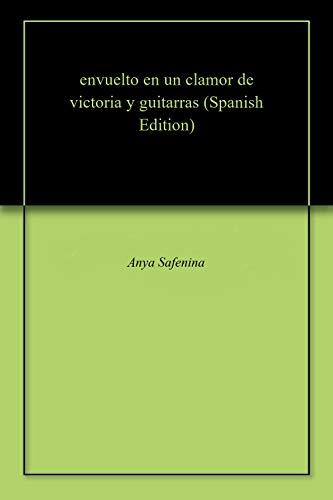 envuelto en un clamor de victoria y guitarras por Anya Safenina