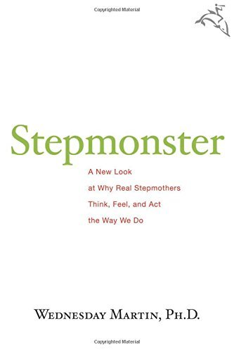 Stepmonster: A New Look at Why Real Stepmothers Think, Feel, and Act the Way We Do by Wednesday Martin (2009-05-04)