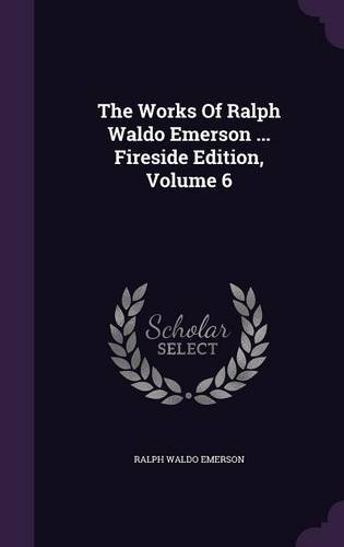 The Works Of Ralph Waldo Emerson ... Fireside Edition, Volume 6
