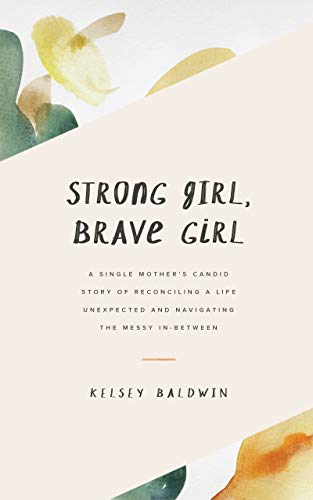Strong Girl, Brave Girl: A single mother's story of reconciling a life unexpected and navigating the messy in-between (English Edition)