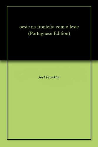 oeste na fronteira com o leste (Portuguese Edition) por Joel Franklin