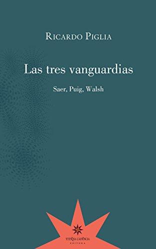 Las tres vanguardias. Saer, Puig, Walsh por Ricardo Piglia