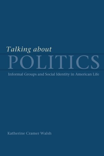 Talking about Politics: Informal Groups and Social Identity in American Life (Studies in Communication, Media & Public Opinion)