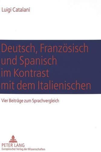 """Deutsch, Französisch und Spanisch im Kontrast mit dem Italienischen: Vier Beiträge zum Sprachvergleich- Komposition (Deutsch-Italienisch), textexterne ... und """"essere/stare</I> (Spanisch-Italieni"""