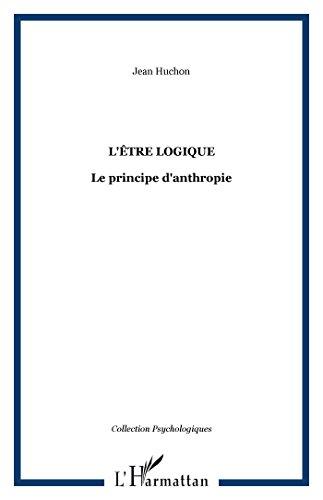 L'être logique : Le principe d'anthropie par Jean Huchon