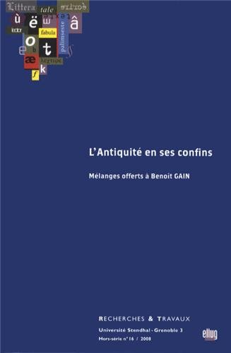 Recherches & Travaux, Hors-Serie N 16/2008. L antiquité en ses confins. Mélanges offerts à Benoit Gain