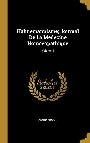 Hahnemannisme; Journal de la Medecine Homoeopathique; Volume 4 par Anonymous