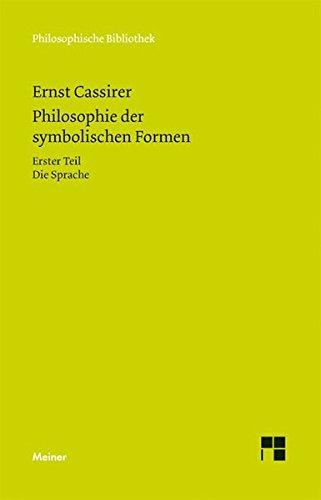 Philosophie der symbolischen Formen. Erster Teil: Die Sprache (Philosophische Bibliothek)