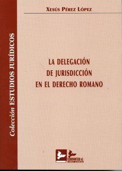 La delegacion de jurisdiccion en elderecho romano