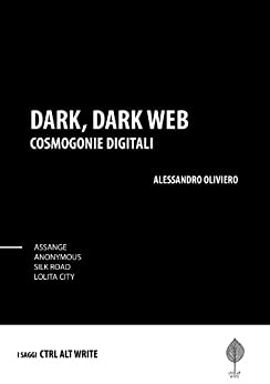 Silk Road, Lolita City, Anonymous, Assange, Snowden di [Oliviero, Alessandro]