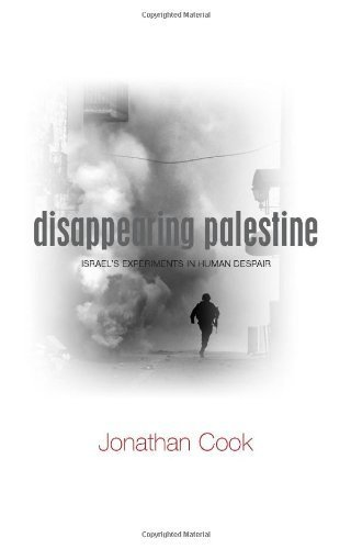 Disappearing Palestine: Israel's Experiments in Human Despair by Jonathan Cook (1-Aug-2008) Paperback