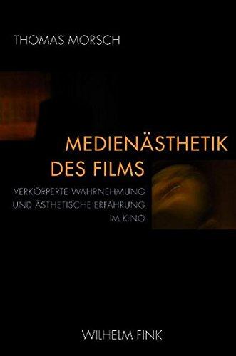 Medienästhetik des Films. Verkörperte Wahrnehmung und ästhetische Erfahrung im Kino