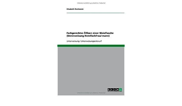 Fachgerechtes Öffnen einer Weinflasche (Unterweisung Hotelfachfrau/-mann) (German Edition)