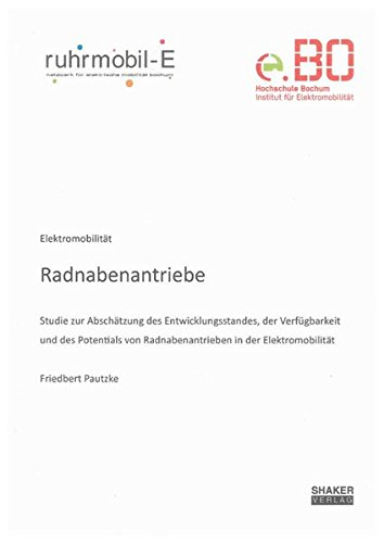 Radnabenantriebe: Studie zur Abschätzung der Verfügbarkeit, des Entwicklungsstandes und des Potentials von Radnabenantrieben in der Elektromobilität (Berichte aus der Fahrzeugtechnik)