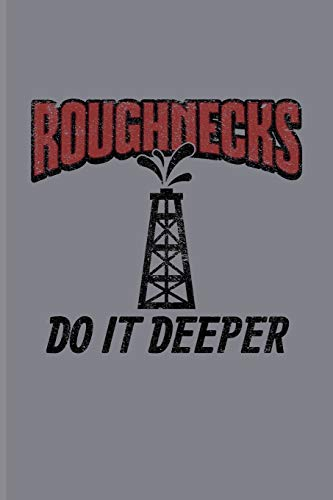 Roughnecks Do It Deeper: Hardest Jobs In The World Journal For Roughnecks, Hard Jobs, Oilman, Oil Rig Worker & Oilfield Fans - 6x9 - 100 Blank Lined Pages - Oil Field Pipe