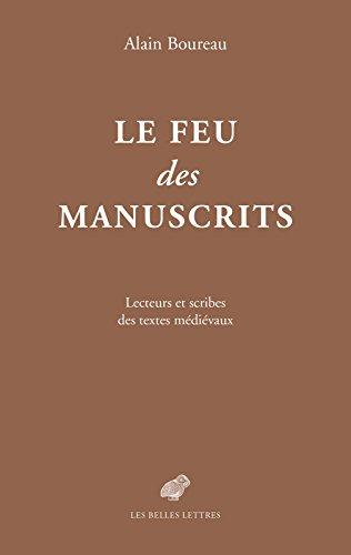 Le Feu des manuscrits: Lecteurs et scribes des textes mdivaux