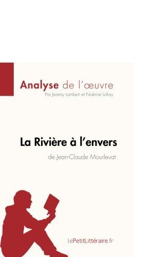 La Rivire  l'envers de Jean-Claude Mourlevat (Analyse de l'oeuvre): Rsum Complet Et Analyse Dtaille De L'oeuvre