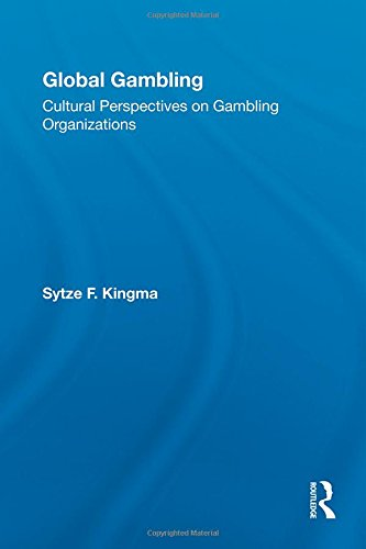 Global Gambling: Cultural Perspectives on Gambling Organizations (Routledge Advances in Criminology)