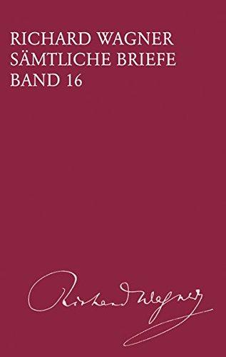 Richard Wagner Sämtliche Briefe / Gesamtausgabe in 35 Bänden und Supplementen: Sämtliche Briefe - Band 16: Briefe des Jahres 1864 (BV 416)