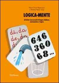 Logica-mente. Attivit trasversali di lingua italiana, matematica e logica