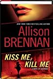 KISS ME, KILL ME: A NOVEL OF SUSPENSE BY (BRENNAN, ALLISON)[BALLANTINE BOOKS]JAN-1900